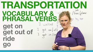 Transportation Vocabulary & Phrasal Verbs - GET ON, GET OUT OF, RIDE, GO