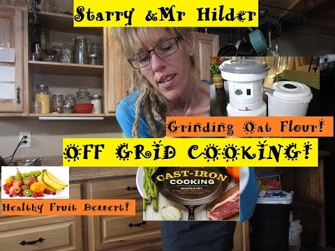 CAST IRON COOKING, GRINDING OAT FLOUR, FRYING HOME GROWN CHICKENS AND FRUIT DESSERT!!!