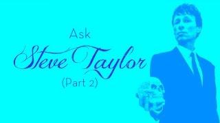 Ask Steve Taylor (Part 2)