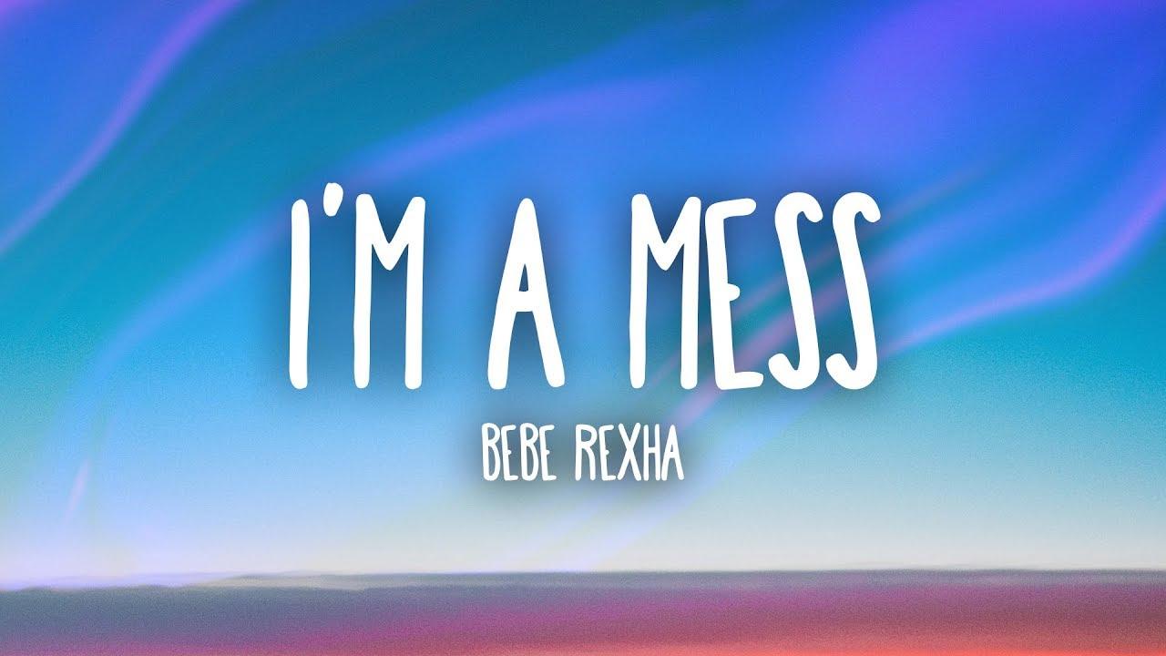 Bebe Rexha Im A Mess Lyrics Youtube
