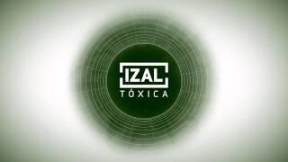 IZAL - Tóxica