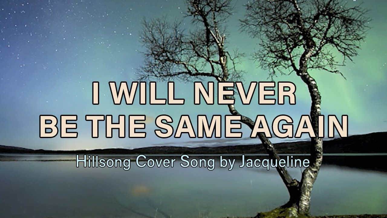 Download I Will Never Be The Same Again - Hillsong (Cover) with Lyrics