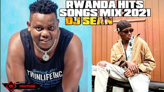 2021 RWANDA HITS SONGS MIX , CLUB BANGERS MIX DJ SEAN FT , BRUCE MELODY , DAVIS D , MICO ETC