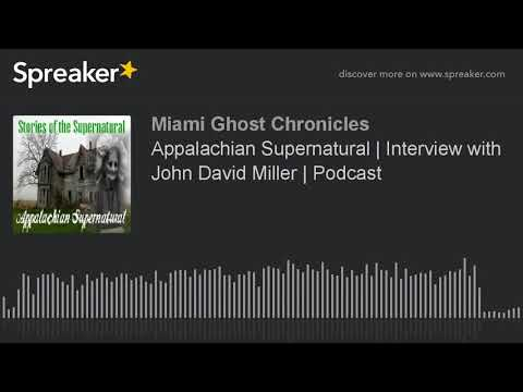 Appalachian Supernatural | Interview with John David Miller | Podcast