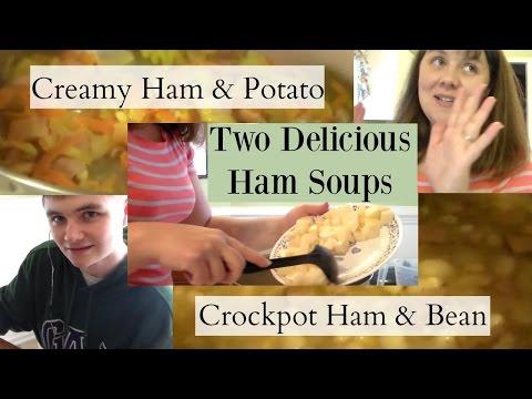 Two Delicious Ham Soups- Crockpot Ham & Bean/ Creamy Ham & Potato