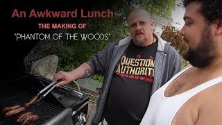 How We Made A Movie - An Awkward Lunch - Phantom of the Woods