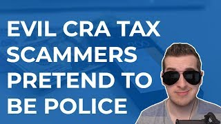 Evil CRA Tax Scammers Pretend To Be Police