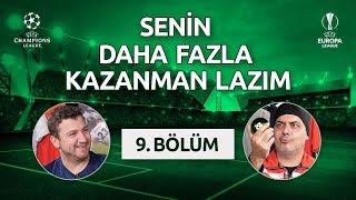 Senin Daha Fazla Kazanman Lazım – 9. Bölüm | Ali Ece & Uğur Karakullukçu | Avrupa Kupaları