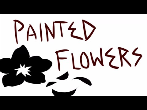 Painted Flowers Opening (Version 1)