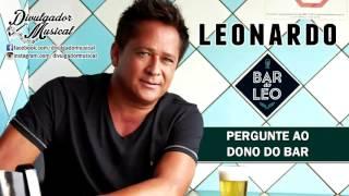 LEONARDO - PERGUNTE AO DONO DO BAR (CD BAR DO LÉO - 2016)