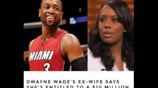 Dwayne Wade's Ex-Wife Wants More Money  Is she Entitled or Bitter and Greedy?