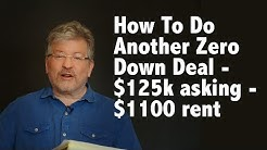 How to Do Another Zero Down Deal - $125k asking - $1100 rent