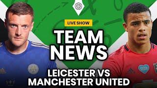Leicester v Manchester United | LIVE Team News
