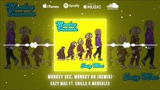 Eazy Mac ft Chills X Merkules - Monkey See, Monkey Do (Remix) (Official Audio)