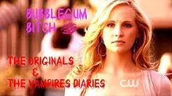 â–ºThe Originals and The Vampire Diaries || Bubblegum bitch