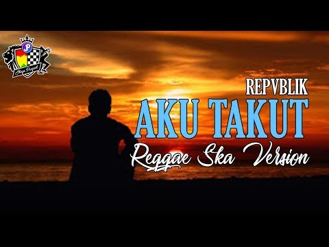 Republik - Aku Takut (Reggae Version) by. Jheje Project