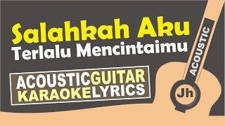 Fatin - Salahkah Aku Terlalu Mencintaimu ( Karaoke Acoustic )