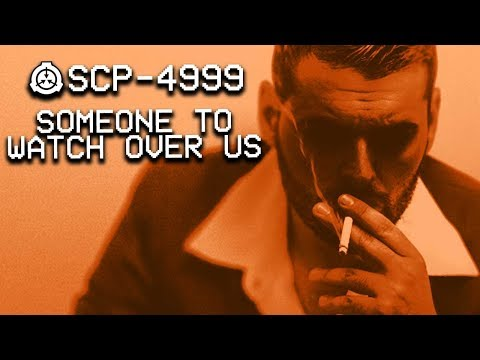 SCP-4999 : Someone to Watch Over Us : Safe : Uncontained SCP