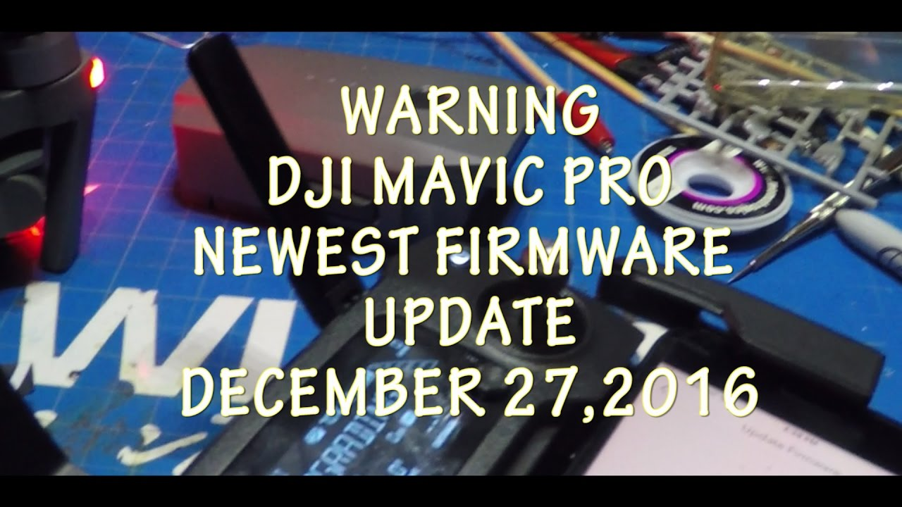 WARNING: DJI MAVIC PRO FIRMWARE UPDATE ISSUES 12/27/16 ...