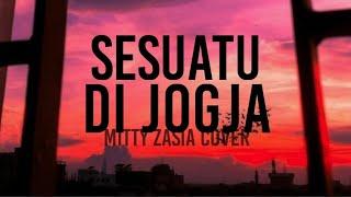 Sesuatu Di Jogja - Mitty Zasia Cover lirik