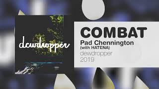 Pad Chennington - COMBAT (with HATENA)