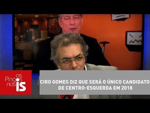 Tognolli: Ciro Gomes Diz Que Será O único Candidato De Centro-esquerda Em 2018