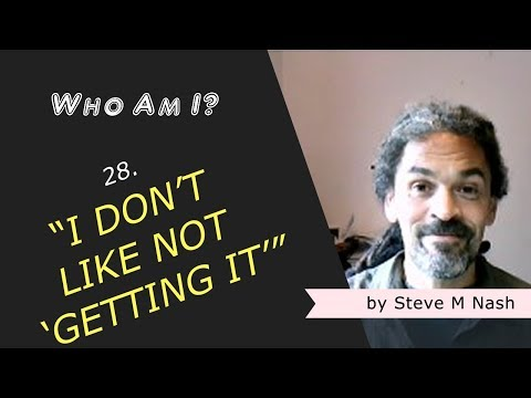 """""""I Don't Like NOT Understanding"""" - Who Am I? #28 (3rd Video)"""