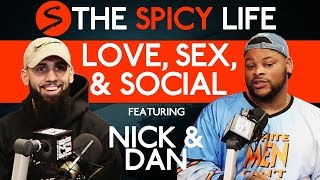 Nick & Dan Talk Love, Sex and Social Media Dating | The Spicy Life Podcast