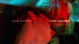 Wild Rivers - Pink Shades (Official Audio)