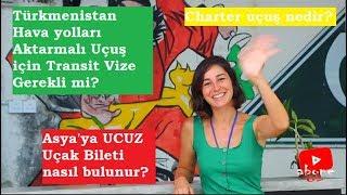 Türkmenistan Hava yolları Aktarmalı Uçuş için Transit Vize Gerekli mi?  Asya39;ya UCUZ Uçak Bileti