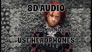 (8D AUDIO!!!)Trippie Redd-Who Needs Love(USE HEADPHONES!!!)