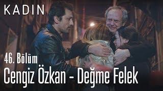 Cengiz Özkan - Değme Felek - Kadın 46. Bölüm