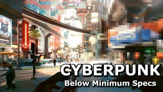 Cyberpunk 2077 Below Minimum Specs
