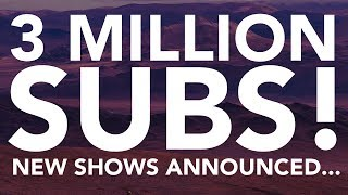 3 million subs! New shows announced...