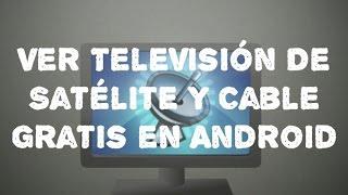 Ver television por Cable y Satelite en Android- Celulares Y Tutoriales