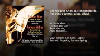 Scenes and Arias, II. Responcio: III. Pur vostre amour, allas, allas!