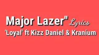 Major Lazer - Loyal Lyrics (feat. Kizz Daniel & Kranium)
