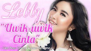 Lebby - Uwik Uwik Cinta  Rilis Lagu Terbaru  #newrelease