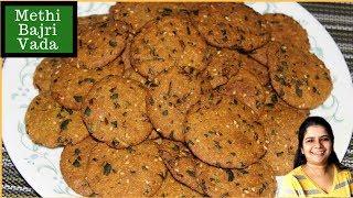 Winter Special Methi & Bajri Vada - Gujarati Bajri Vada recipe - Methi Bajri na Vada - Bajra Vada