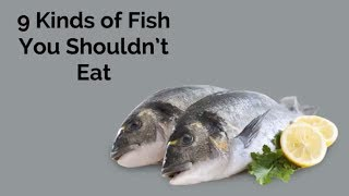 9 Kinds of Fish You Shouldn't Eat