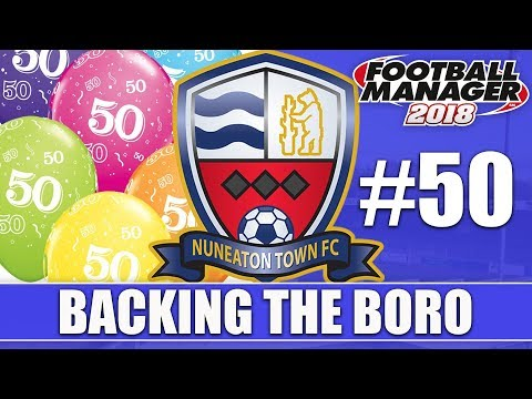 Backing the Boro FM18 | NUNEATON | Part 50 | HALF CENTURY | Football Manager 2018