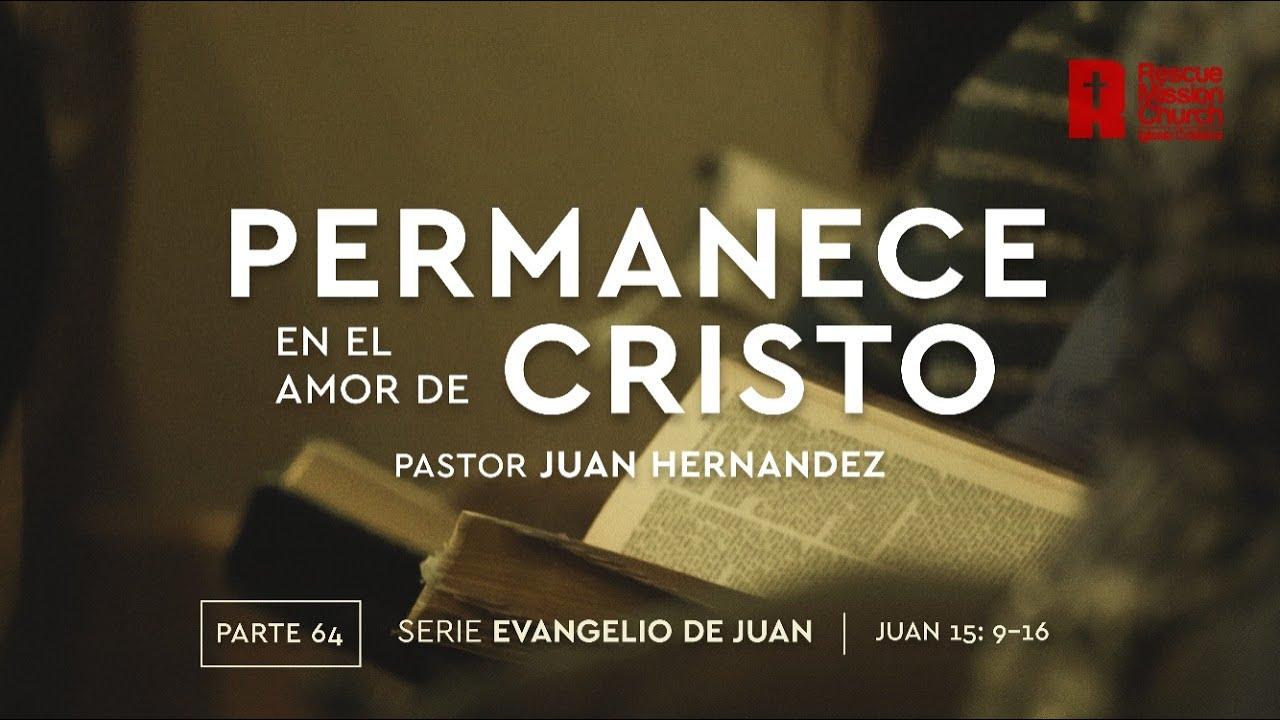 64. Permanece en el amor de Cristo | Evangelio de Juan 15 9-16 | Pastor Juan Hernández