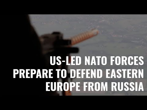 Watch US-Led NATO Forces Prepare to Defend Eastern Europe Fr