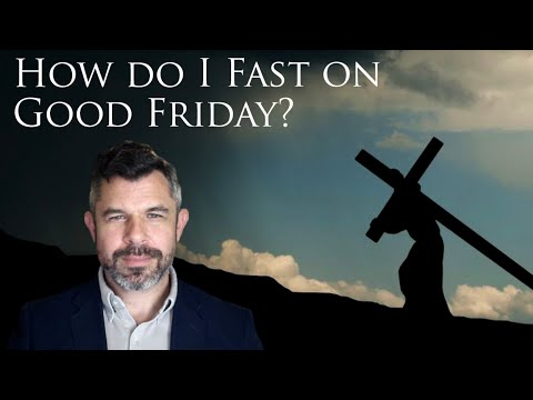 How do I fast on Good Friday (and Holy Saturday)? Traditional Catholic Fasting 101
