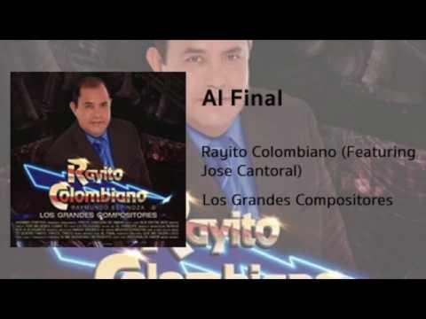 f58aed8b1e Rayito Colombiano Ft. Jose Cantoral - Al Final - YouTube