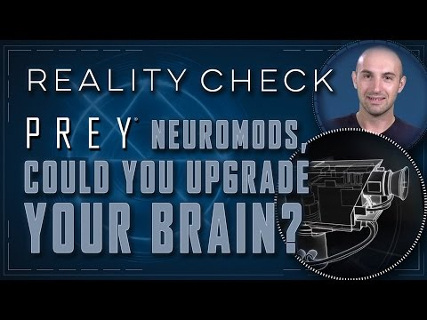 Prey Neuromods, Could You Upgrade Your Brain!? - Reality Check