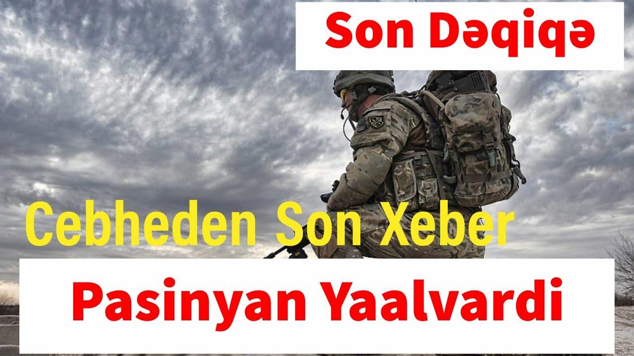 Cebheden son xeber Pasinyan Yaalvardi Son Dəqiqə