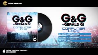 G&G vs Gerald G! - Computer Love (Megara vs Dj Lee Remix)