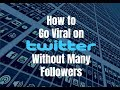 How to Go Viral on Twitter Without Many Followers