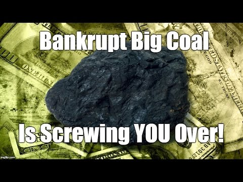 How Bankrupt Big Coal Is Screwing YOU Over